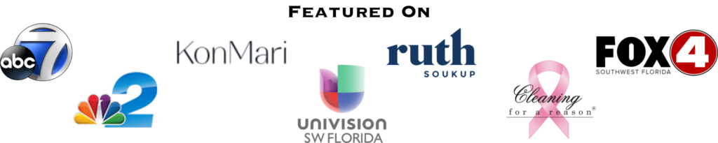 Featured on ABC 7, NBC 2, KonMari, Univision Southwest Florida, Ruth Soukup, Cleaning for a Reason, Fox 4 Southwest Florida